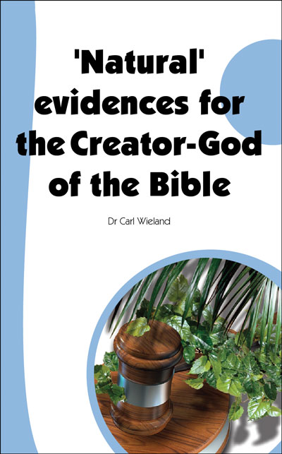 'Natural' evidences for the Creator-God of the Bible