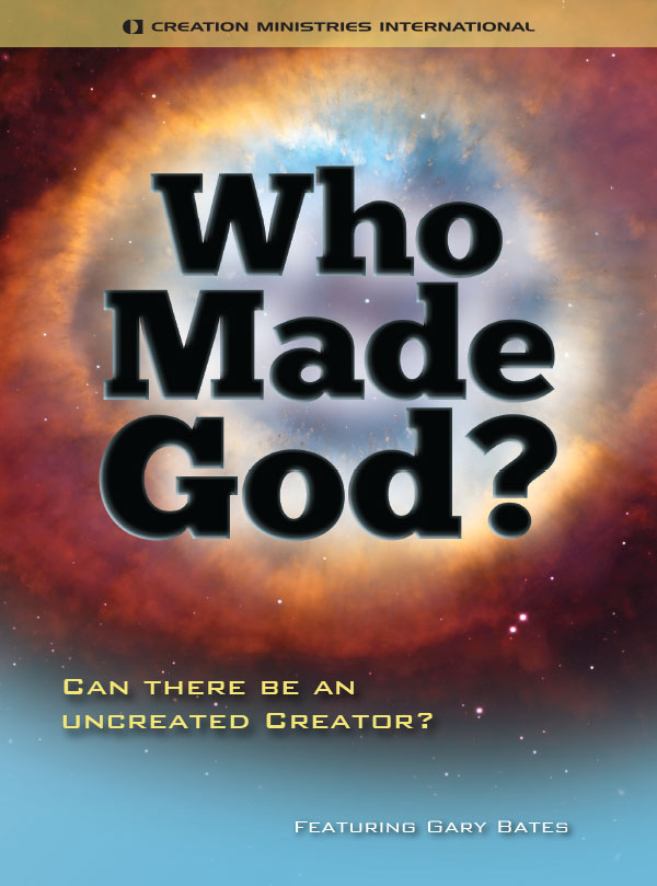 Who Made God? Can there be an uncreated Creator?